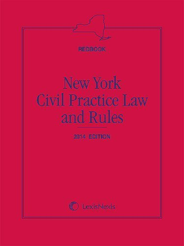 New York Civil Practice Law and Rules (Redbook), 2014 Edition: Contains the Full Text of the Civil Practice Law and Rules