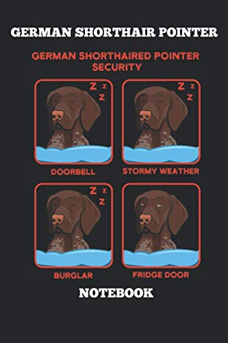 German Shorthair Pointer German Shorthaired Security Doorbell Stormy Weather Burglar Fridge Door Notebook: Great Gift for GSP Shorthaired Owner and Lover (6x9 - 110 Blank Lined Pages)
