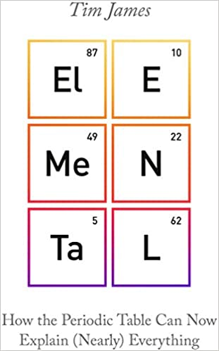 Elemental how the periodic table can now explain nearly elemental how the periodic table can now explain nearly everything amazon tim james 9781472140944 books urtaz Choice Image