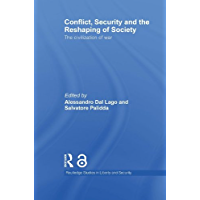 Conflict, Security and the Reshaping of Society (Open Access): The Civilization of War (Routledge Studies in Liberty and Security) (English Edition)