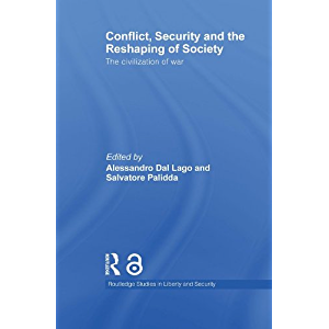 Conflict, Security and the Reshaping of Society: The Civilization of War (Routledge Studies in Liberty and Security)