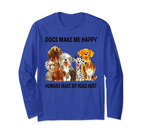 Dogs Make Me Happy Humans Make My Head Hurt T Shirt Long Sleeve T-Shirt ()