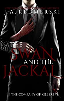 The Swan and the Jackal (In the Company of Killers Book 3) by [Redmerski, J.A.]