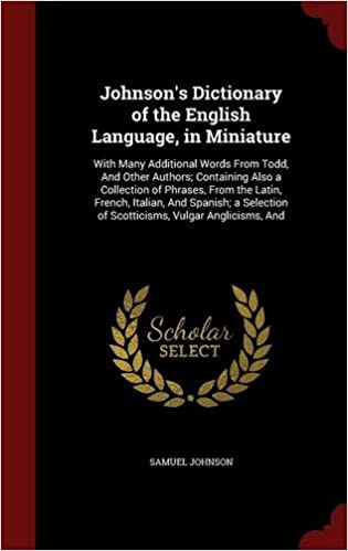 Johnson's Dictionary of the English Language, in Miniature: With Many Additional Words From Todd, And Other Authors; Containing Also a Collection of ... of Scotticisms, Vulgar Anglicisms, And