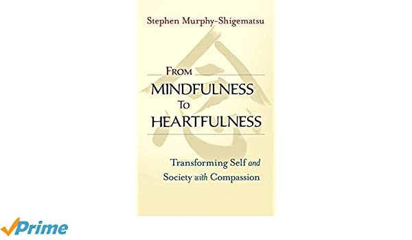 From Mindfulness to Heartfulness: Transforming Self and ...