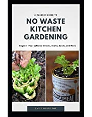 A classic Guide to No Waste Kitchen Gardening: Regrow your leftover greens, stalks, seeds and more