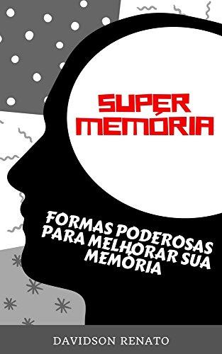 Super Memória: Formas Poderosas Para Melhorar Sua Memória