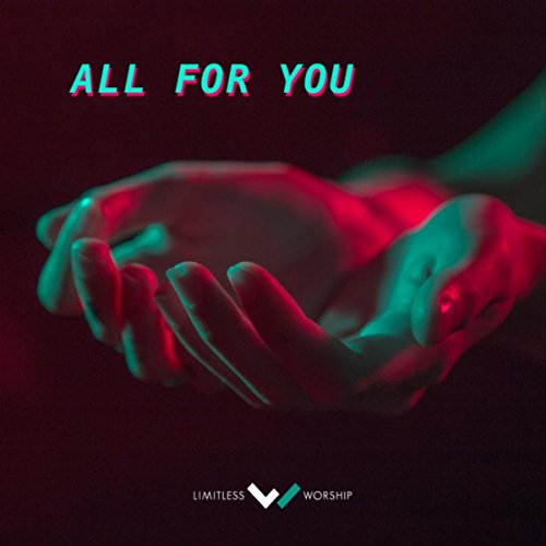 Limitless Worship - All for You (2018)