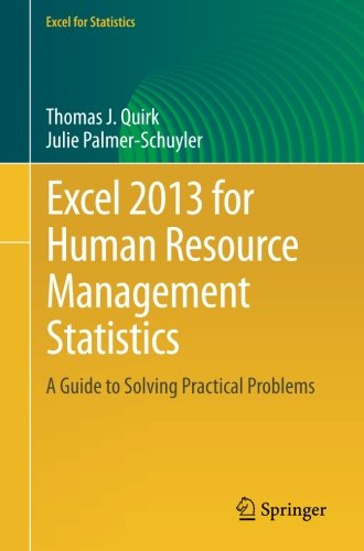 Excel 2013 For Human Resource Management Statistics: A Guide To Solving Practical Problems (Excel For Statistics)
