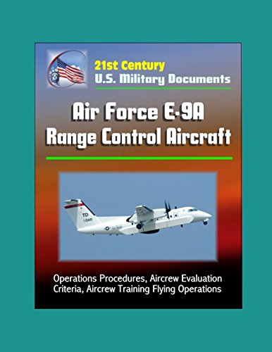 21st Century U.S. Military Documents: Air Force E-9A Range Control Aircraft - Operations Procedures, Aircrew Evaluation Criteria, Aircrew Training Flying Operations PDF