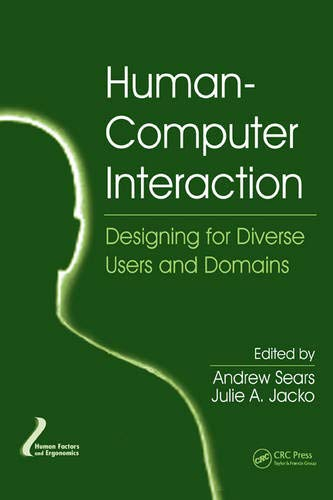 Human-Computer Interaction: Designing for Diverse Users and Domains (Human Factors and Ergonomics)