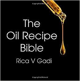 The Oil Recipe Bible: Rica V Gadi: 9781987467536: Amazon com