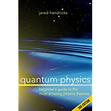 Quantum Physics: Superstrings, Einstein & Bohr, Quantum Electrodynamics, Hidden Dimensions and Other Most Amazing Physics Theories - Ultimate Beginner's Guide - 3rd Edition
