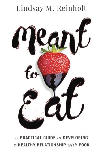 Review Meant to Eat: A Practical Guide to Developing a Healthy Relationship with Food