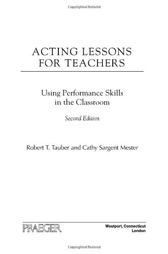 Acting Lessons for Teachers: Using Performance Skills in the Classroom, 2nd Edition