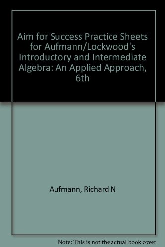 AIM for Success Practice Sheets for Aufmann/Lockwood's Introductory and Intermediate Algebra: An Applied Approach, 6th