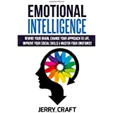 Emotional Intelligence: Rewire Your Brain, Change Your Approach to Life, Improve Your Social Skills & Master Your Emotions!!
