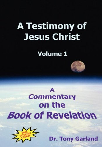 A Testimony of Jesus Christ: A Commentary on the Book of Revelation, Vol. 1