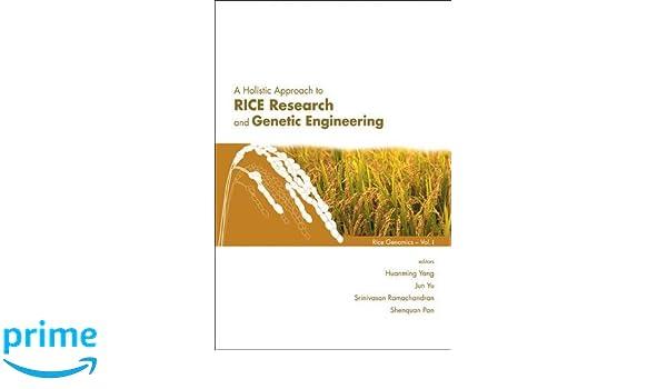a holistic approach to rice research and genetic engineering yang huanming jun yu ramach andran srinivasan pan shen quan