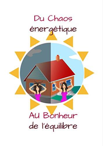du-chaos-energetique-au-bonheur-de-lequilibre-french-edition