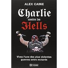 Charlie contre les Hells: Vivez l'une des plus violentes guerres entre motards