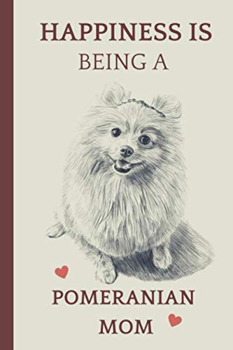 Happiness is Being A Pomeranian Mom: Cute Pomeranian Notebook Journal Great Gift Idea For Pomeranian Lovers 6x9 1