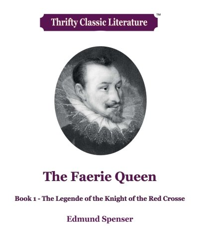 Download The Faerie Queen  - Book 1: The Legende of The Knight of the Red Crosse (Thrifty Classic Literature) (Volume 44) PDF