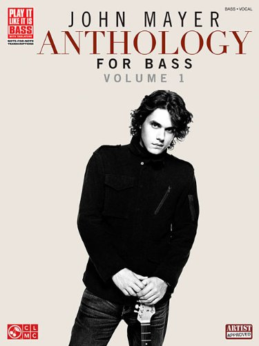 John Mayer Anthology for Bass - Volume 1 (Play It Like It Is, Bass, Vocal)