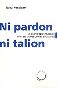 Ni pardon ni talion : La question de l'impunité dans les crimes contre l'humanité par Raoul Vaneigem