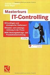 Masterkurs IT-Controlling: Grundlagen und strategischer Stellenwert - Kosten- und Leistungsrechnung in der Praxis - Mit Deckungsbeitrags- und Prozesskostenrechnung