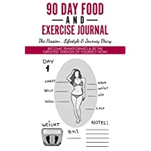 90 Day Food And Exercise  Journal -  The Passion , Lifestyle & Journey  Diary: Become Transformed & Be The Greatest Version Of Yourself Now!