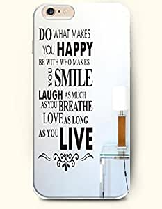 iPhone Case,OOFIT iPhone 6 (4.7) Hard Case **NEW** Case with the Design of Do what makes you happy be with who makes you smile laugh as much as you breathe love as long as you live - Case for Apple iPhone iPhone 6 (4.7) (2014) Verizon, AT&T Sprint, T-mobile