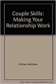 Couple Skills: Making Your Relationship Work: Matthew ...