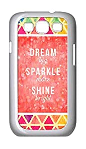 Samsung Galaxy S3 III i9300 Case - Dream Big Sparkle More Shine Bright Hard Plastic Back Protection Phone Case Cover -2431