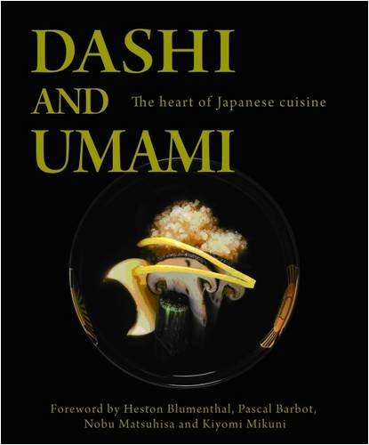Dashi and Umami: The Heart of Japanese Cuisine by Nobu Matsuhisa, Kiyomi Mikuni, Heston Blumenthal, Pascal Barbot