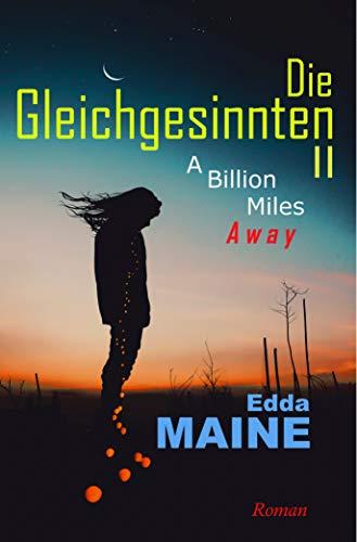 Die Gleichgesinnten II: A Billion Miles Away (Gleichgesinnten-Saga 2) (German Edition)
