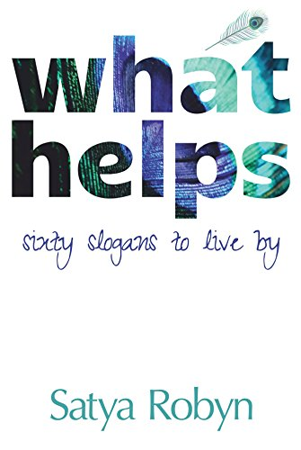 What Helps: Sixty Slogans to Live By