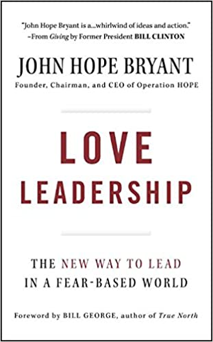 Love Leadership: The New Way To Lead In A Fear Based World: John Hope  Bryant: 9780470428788: Amazon.com: Books
