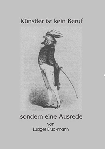 Künstler ist kein Beruf, sondern eine Ausrede (German Edition)