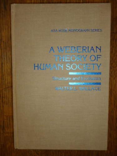 A Weberian Theory of Human Society: Structure and Evolution
