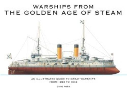 Warships from the Golden Age of Steam: An Illustrated Guide to Great Warships from 1860 to 1945