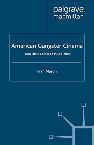 American Gangster Cinema: From 'Little Caesar' to 'Pulp Fiction'