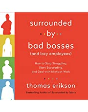 Surrounded by Bad Bosses (and Lazy Employees): How to Stop Struggling, Start Succeeding, and Deal with Idiots at Work