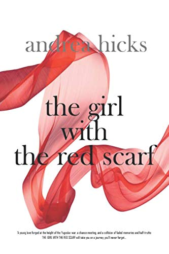 THE GIRL WITH THE RED SCARF: A love story written in a time of war. A breath-taking romance that survives the years...the one you won