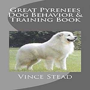 Great Pyrenees Dog Behavior & Training Book Audiobook