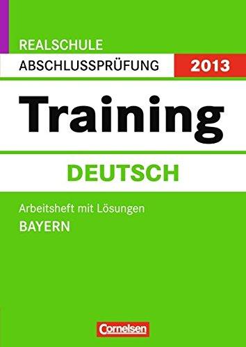 Abschlussprüfung Deutsch: Training Bayern Realschule 2013. 10. Jahrgangsstufe. Arbeitsheft mit separatem Lösungsheft