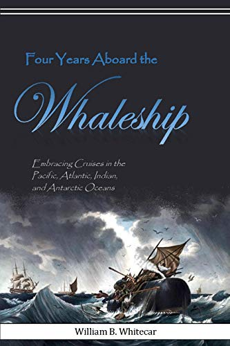 Four Years Aboard the Whaleship: Embracing Cruises in the Pacific, Atlantic, Indian, and Antarctic Oceans (1864) ()