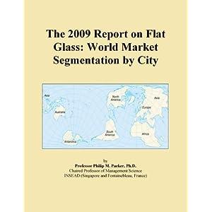 The 2009 Report on Flat Glass: World Market Segmentation City