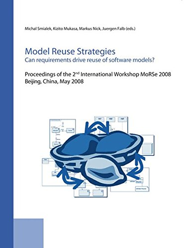 Model Reuse Strategies. Can requirements drive reuse of software Models?: Proceedings of the Second International Workshop MoRSe 2008, Beijing, China, May 2008 by Fraunhofer IRB Verlag