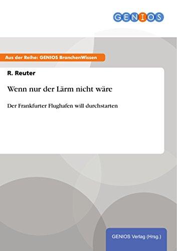 Wenn nur der Lärm nicht wäre: Der Frankfurter Flughafen will durchstarten (German Edition)
